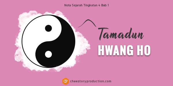 nota sejarah tingkatan 4 bab 1 tamadun hwang ho